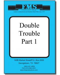 Double Trouble Part 1
