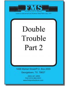 Double Trouble Part 2