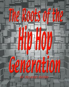 The Roots of the Hip Hop Generation