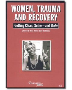 Women, Trauma & Recovery: Getting Clean, Sober & Safe